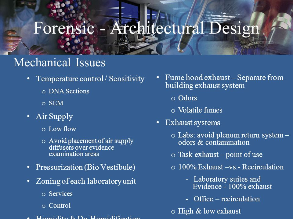 Forensic - Architectural Design Mechanical Issues Temperature control / Sensitivity o DNA Sections o SEM Air Supply o Low flow o Avoid placement of ai
