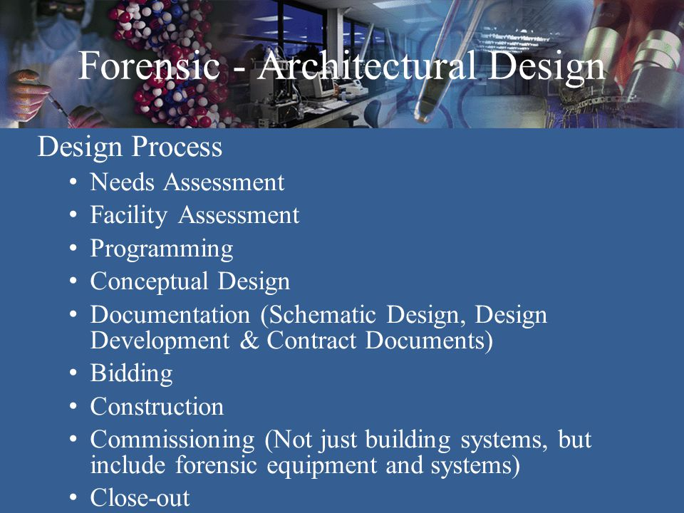 Forensic - Architectural Design Design Process Needs Assessment Facility Assessment Programming Conceptual Design Documentation (Schematic Design, Des