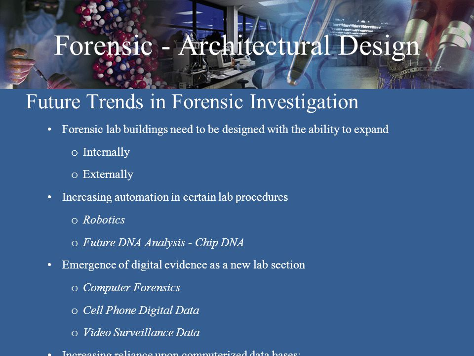 Forensic - Architectural Design Future Trends in Forensic Investigation Forensic lab buildings need to be designed with the ability to expand o Intern