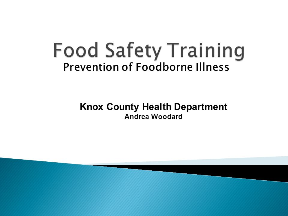 Prevention of Foodborne Illness Knox County Health Department Andrea Woodard