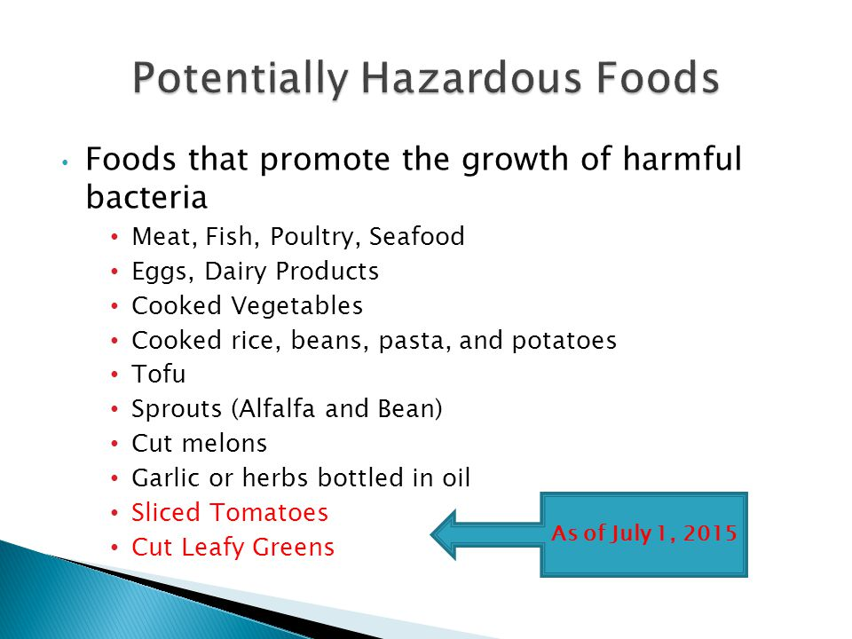 Foods that promote the growth of harmful bacteria Meat, Fish, Poultry, Seafood Eggs, Dairy Products Cooked Vegetables Cooked rice, beans, pasta, and p