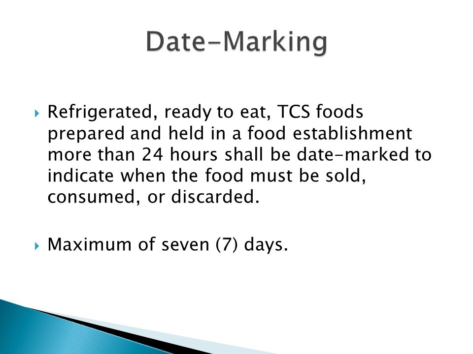  Refrigerated, ready to eat, TCS foods prepared and held in a food establishment more than 24 hours shall be date-marked to indicate when the food mu