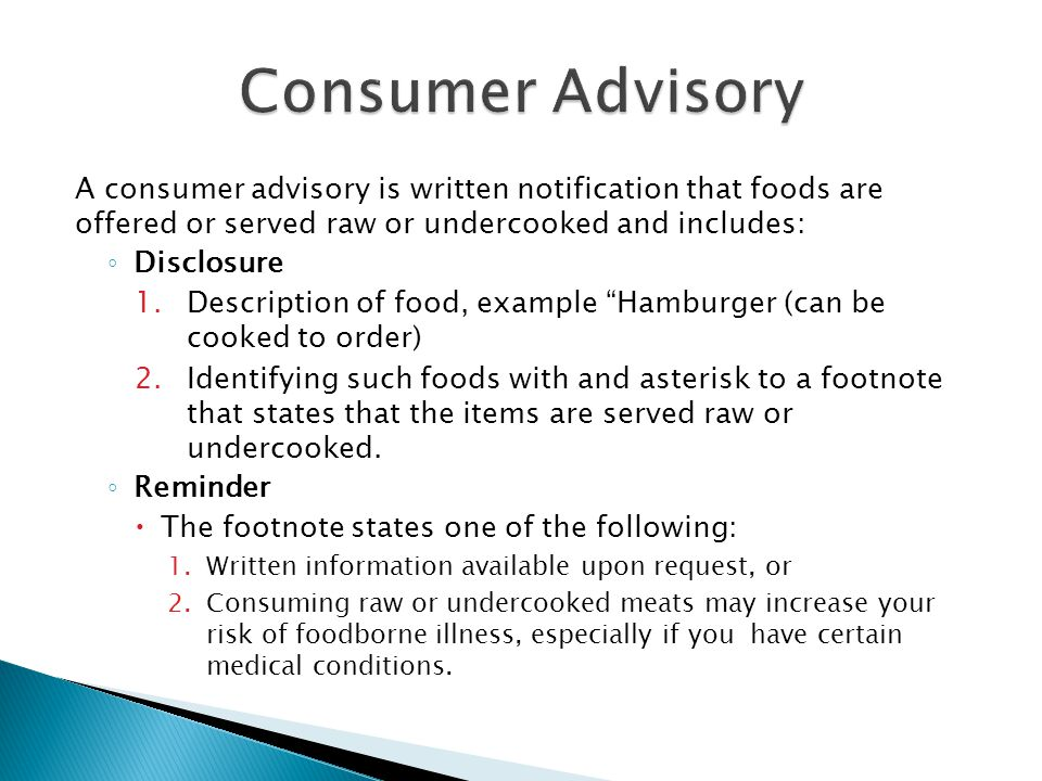 A consumer advisory is written notification that foods are offered or served raw or undercooked and includes: ◦ Disclosure 1.Description of food, exam