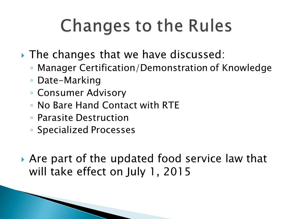  The changes that we have discussed: ◦ Manager Certification/Demonstration of Knowledge ◦ Date-Marking ◦ Consumer Advisory ◦ No Bare Hand Contact wit
