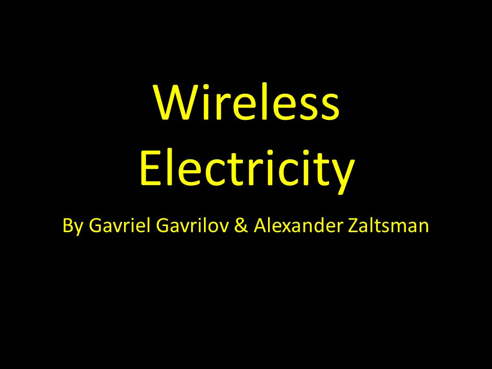 Wireless Electricity By Gavriel Gavrilov & Alexander Zaltsman