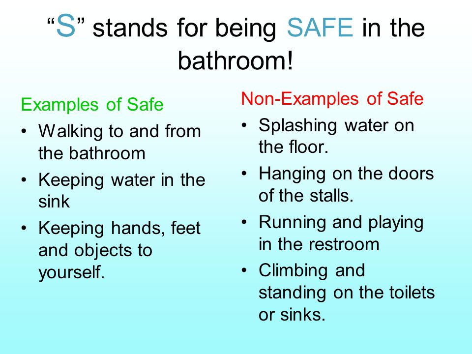 S stands for being SAFE in the bathroom.