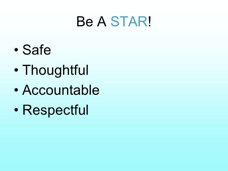 Be A STAR! Safe Thoughtful Accountable Respectful