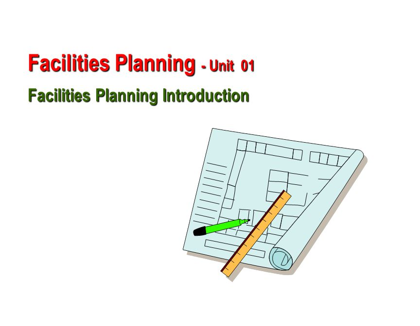 Facilities Planning - Unit 01 Facilities Planning Introduction