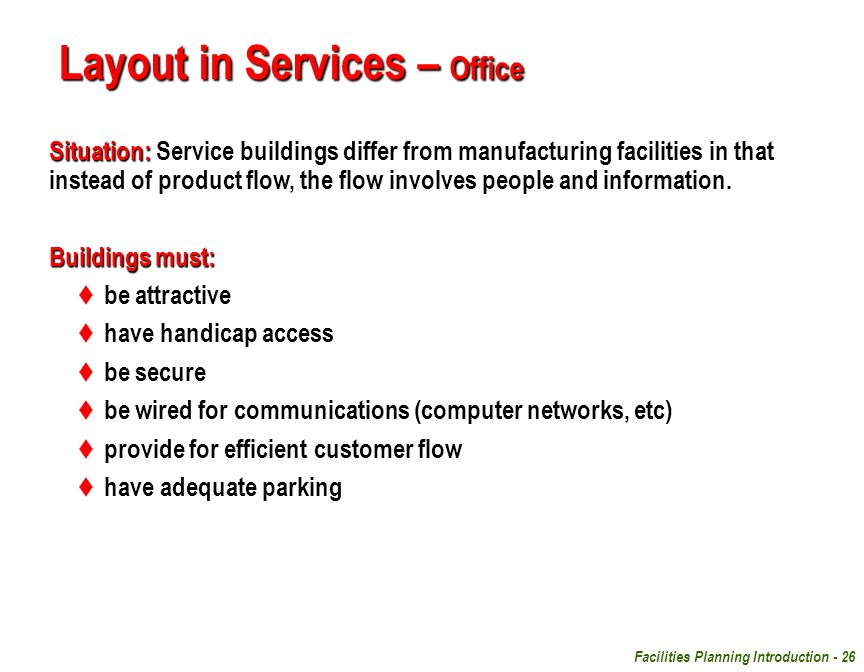 Facilities Planning Introduction - 26 Situation: Situation: Service buildings differ from manufacturing facilities in that instead of product flow, th
