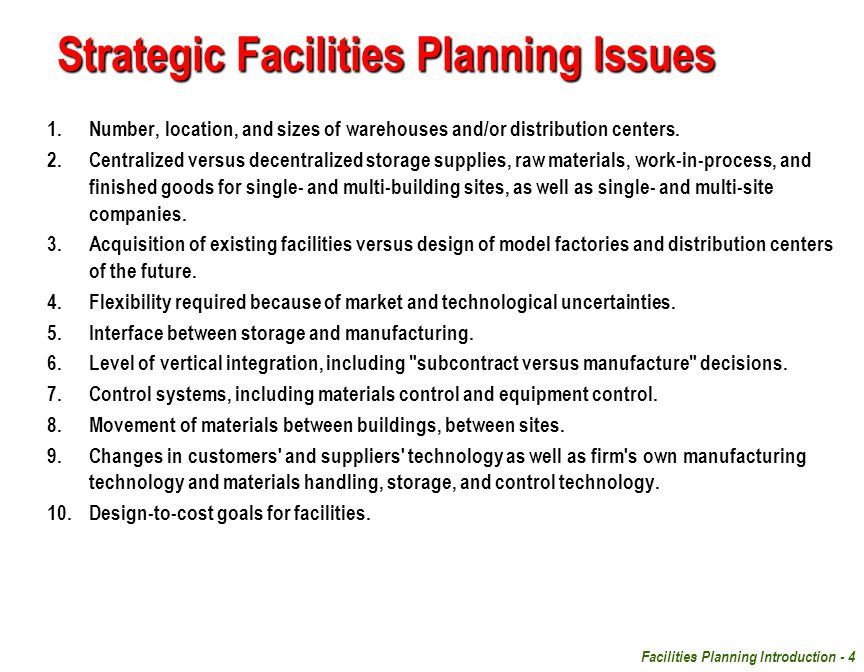 Facilities Planning Introduction - 4 Strategic Facilities Planning Issues 1.Number, location, and sizes of warehouses and/or distribution centers. 2.