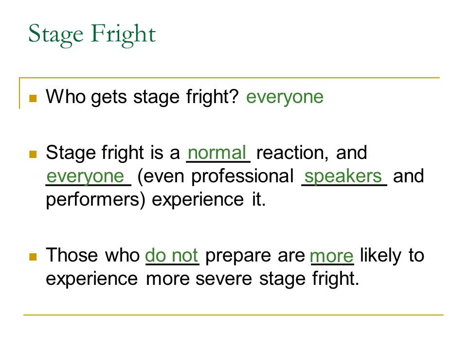 Stage Fright Who gets stage fright? Stage fright is a ______ reaction, and ________ (even professional ________ and performers) experience it. Those w