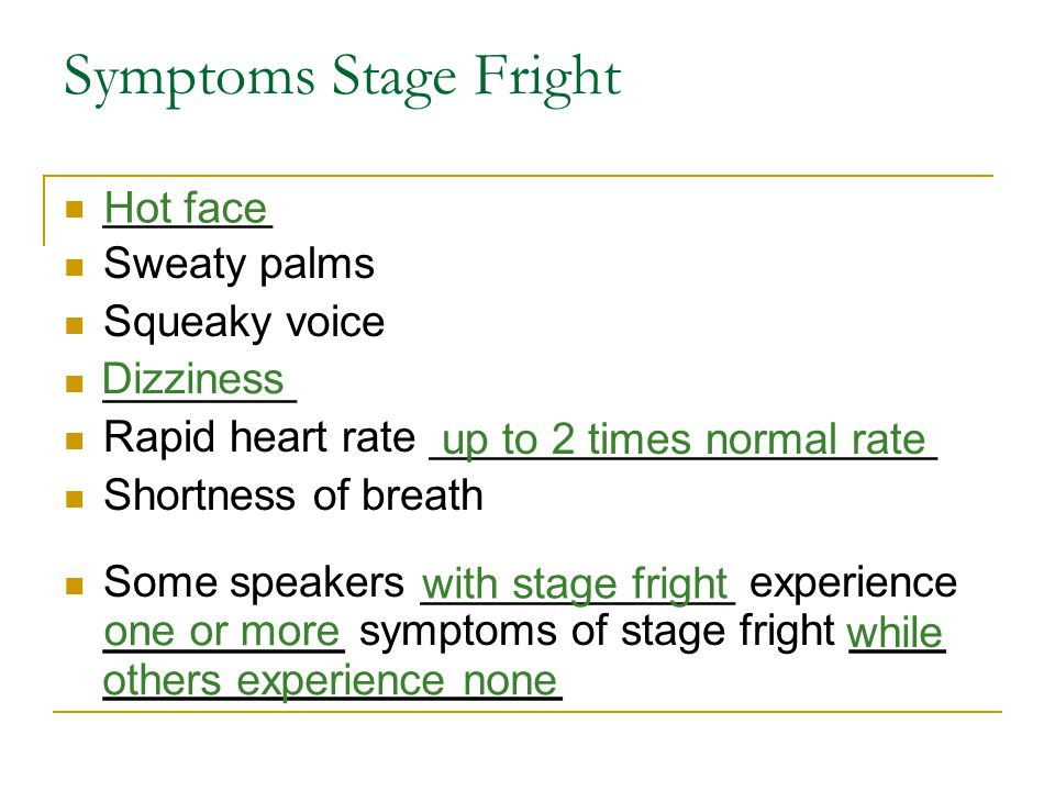 Symptoms Stage Fright _______ Sweaty palms Squeaky voice ________ Rapid heart rate _____________________ Shortness of breath Some speakers ___________