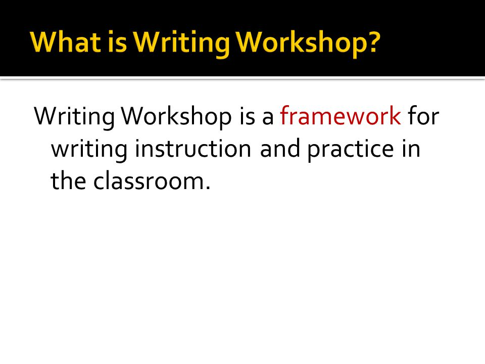 Writing Workshop is a framework for writing instruction and practice in the classroom.