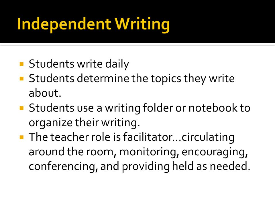  Students write daily  Students determine the topics they write about.
