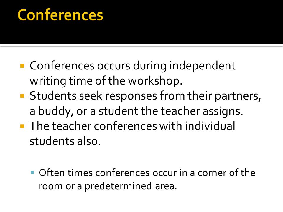 Conferences occurs during independent writing time of the workshop.