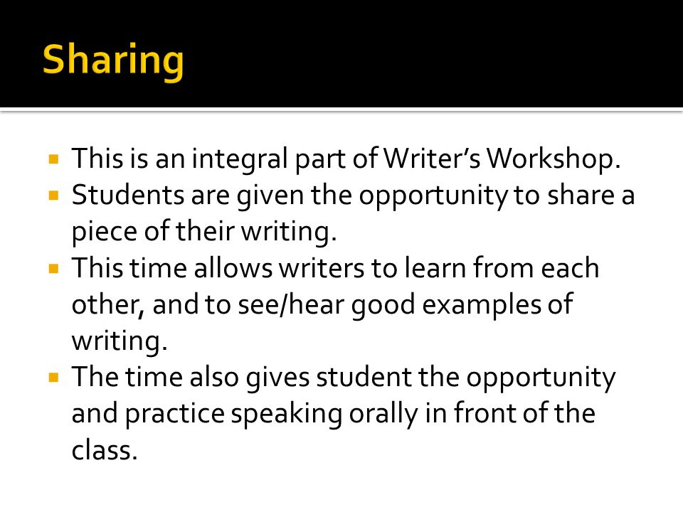  This is an integral part of Writer's Workshop.  Students are given the opportunity to share a piece of their writing.  This time allows writers to
