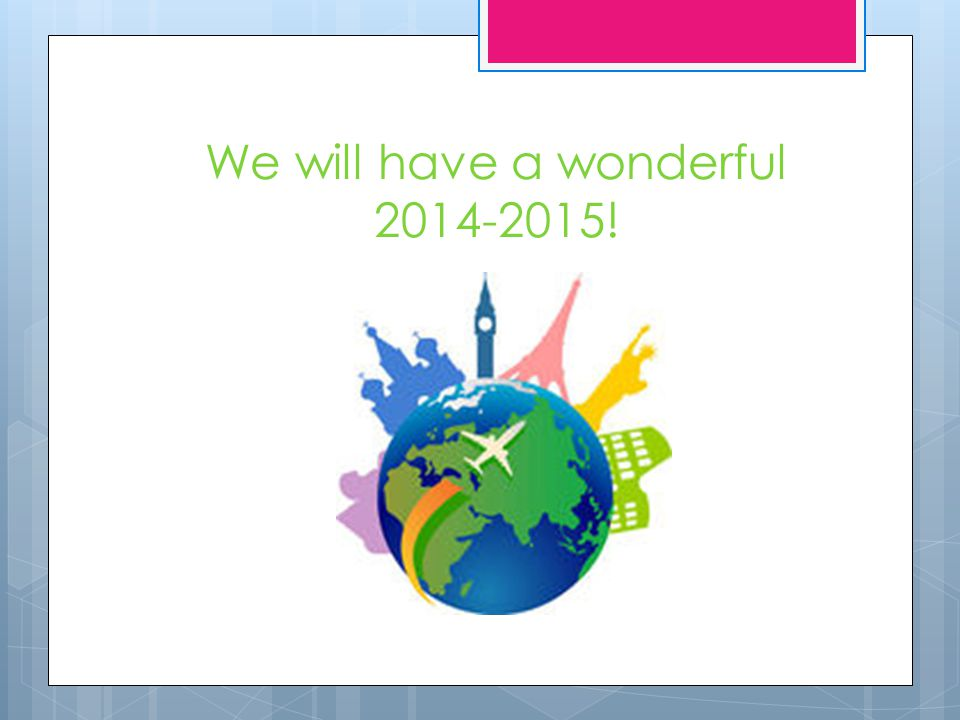 We will have a wonderful 2014-2015!