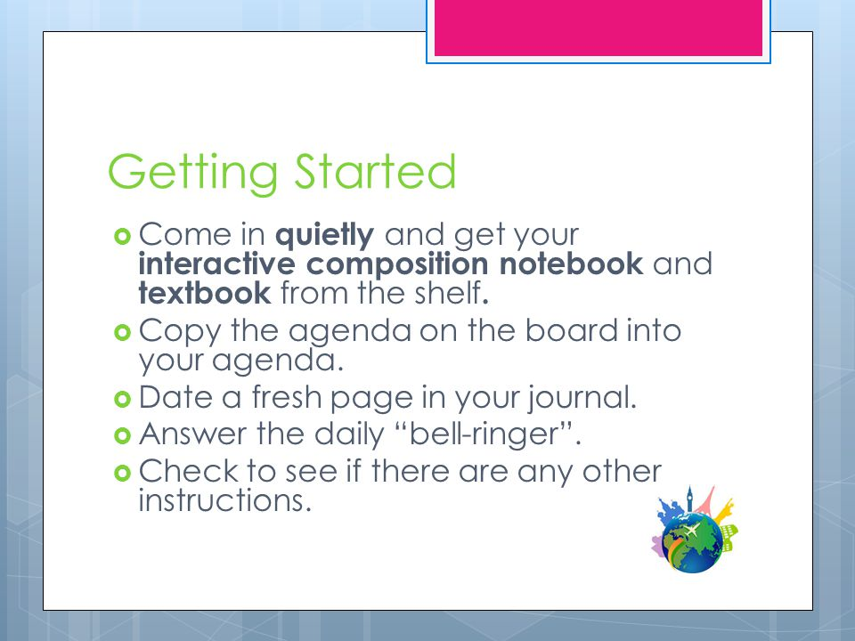 Getting Started  Come in quietly and get your interactive composition notebook and textbook from the shelf.