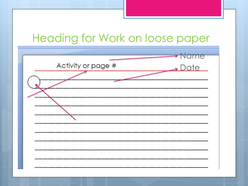 Heading for Work on loose paper Name Date Activity or page #