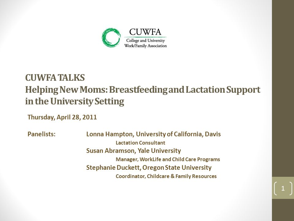 UC Davis Resources and contact information: Breastfeeding Support Program at University of California Davis: http://www.hr.ucdavis.edu/worklife-wellness/Life/breastfeeding- support-program-1 http://www.hr.ucdavis.edu/worklife-wellness/Life/breastfeeding- support-program-1 Includes links to campus lactation policy, California State laws related to breastfeeding, and breastfeeding resources for mothers Lonna Hampton, Board Certified Lactation Consultant lmhampton@ucdavis.edu Contact me if I can be of any help to you.