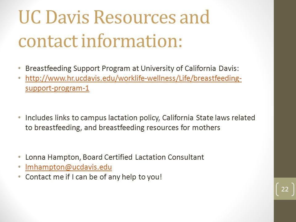 UC Davis Resources and contact information: Breastfeeding Support Program at University of California Davis: http://www.hr.ucdavis.edu/worklife-wellne