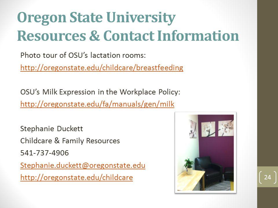 Oregon State University Resources & Contact Information Photo tour of OSU's lactation rooms: http://oregonstate.edu/childcare/breastfeeding OSU's Milk