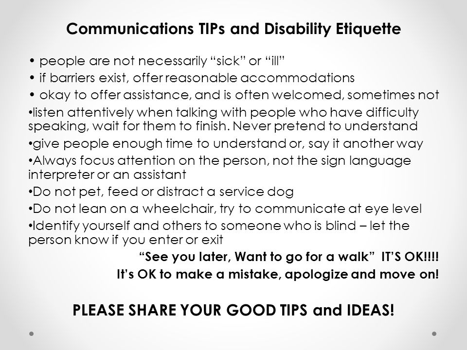 """Communications TIPs and Disability Etiquette people are not necessarily """"sick"""" or """"ill"""" if barriers exist, offer reasonable accommodations okay to off"""