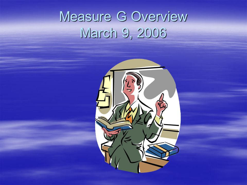 Measure G Overview March 9, 2006