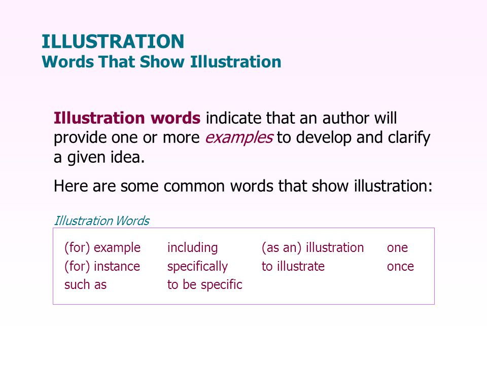Illustration words indicate that an author will provide one or more examples to develop and clarify a given idea.