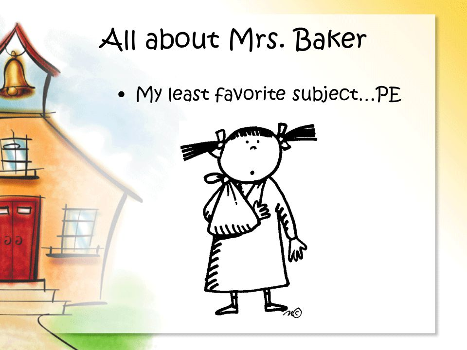 All about Mrs. Baker My least favorite subject…PE
