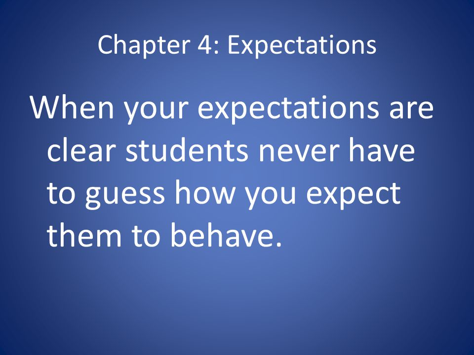 Chapter 4: Expectations Task 1: Clarify CHAMPS Expectations for Instructional Activities Task 2: Clarify CHAMPS Expectations for Transitions Task 3: Prepare Lessons to Communicate your Expectations