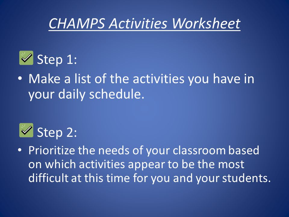 CHAMPS Transition Worksheet Transition: C ONVERSATION Can students engage in conversations with each other during this transition.