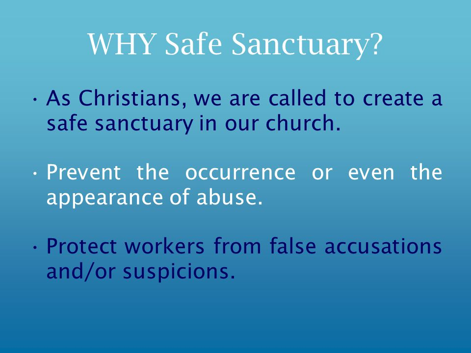 WHY Safe Sanctuary. As Christians, we are called to create a safe sanctuary in our church.