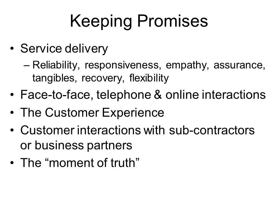 Keeping Promises Service delivery –Reliability, responsiveness, empathy, assurance, tangibles, recovery, flexibility Face-to-face, telephone & online