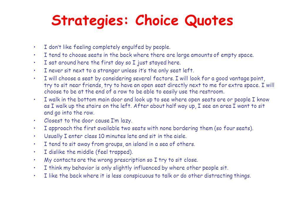 Strategies: Choice Quotes I don't like feeling completely engulfed by people. I tend to choose seats in the back where there are large amounts of empt