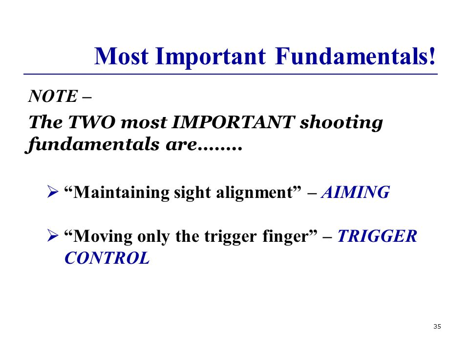 35 Most Important Fundamentals. NOTE – The TWO most IMPORTANT shooting fundamentals are……..