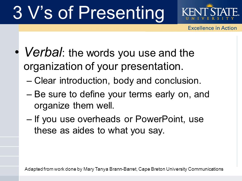 Verbal : the words you use and the organization of your presentation.