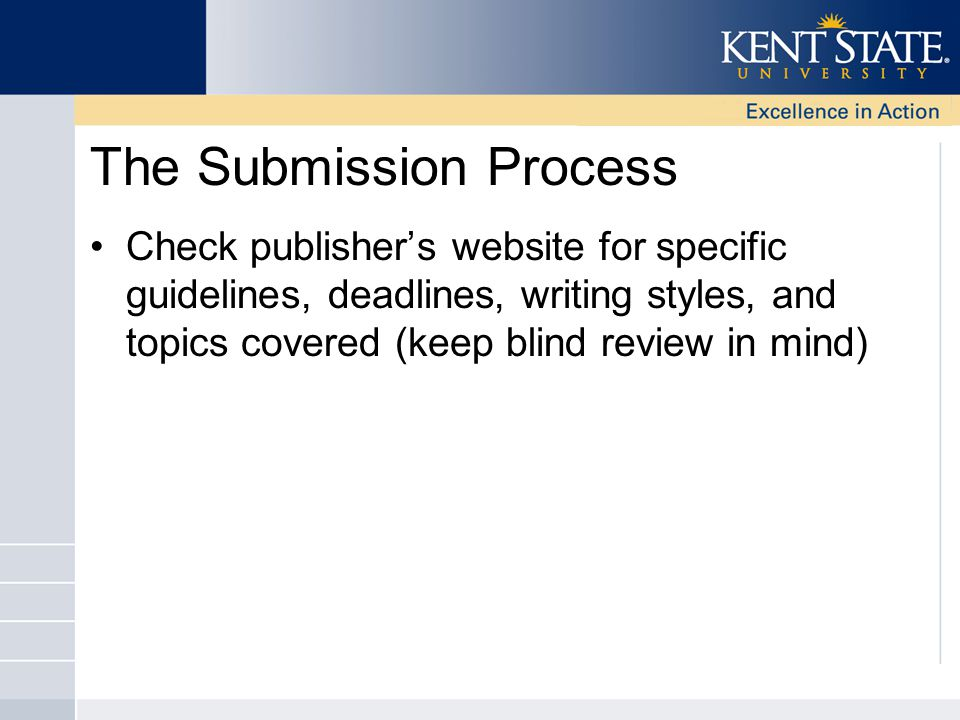 The Submission Process Check publisher's website for specific guidelines, deadlines, writing styles, and topics covered (keep blind review in mind)