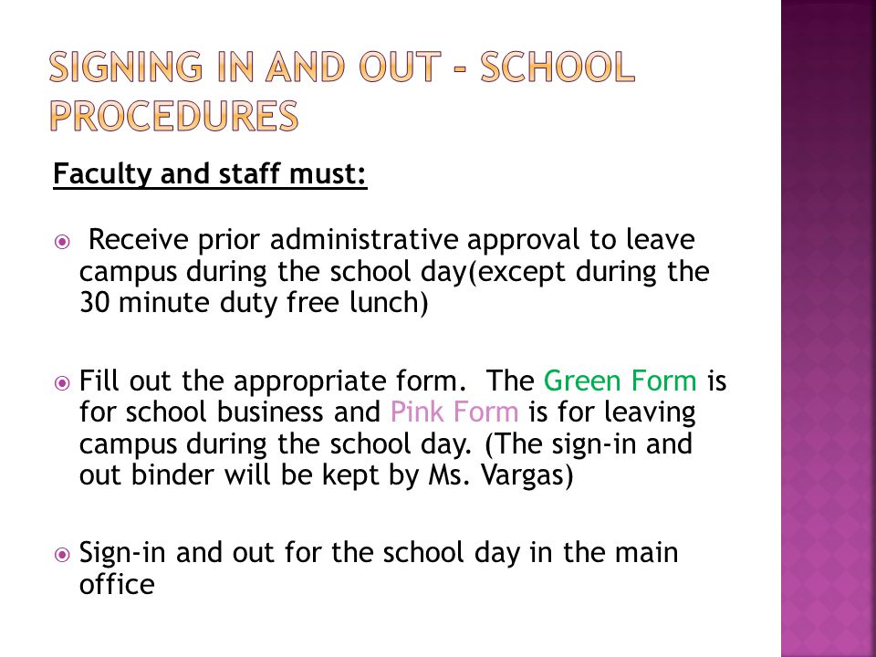 Faculty and staff must:  Receive prior administrative approval to leave campus during the school day(except during the 30 minute duty free lunch)  F