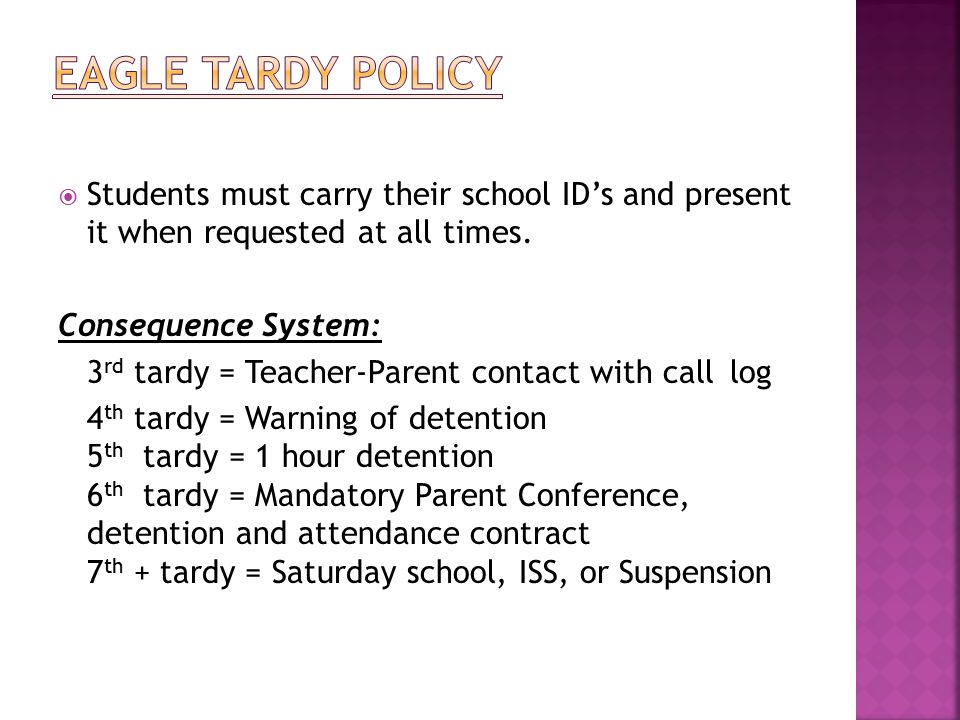  Students must carry their school ID's and present it when requested at all times. Consequence System: 3 rd tardy = Teacher-Parent contact with call