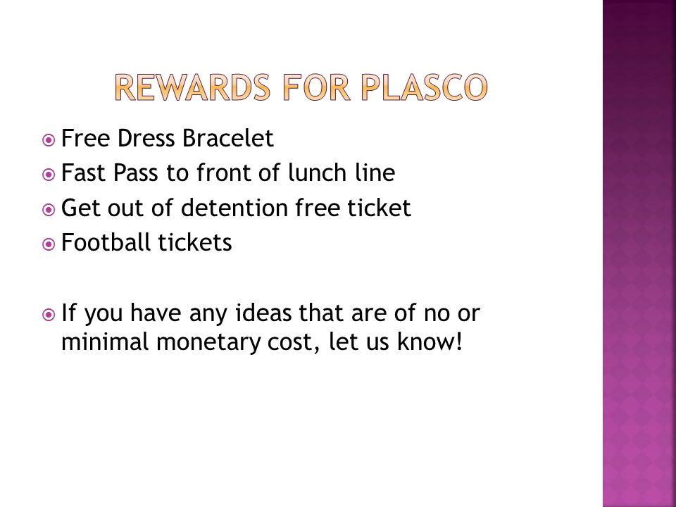  Free Dress Bracelet  Fast Pass to front of lunch line  Get out of detention free ticket  Football tickets  If you have any ideas that are of no