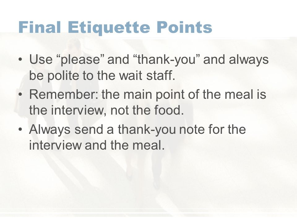Final Etiquette Points Use please and thank-you and always be polite to the wait staff.