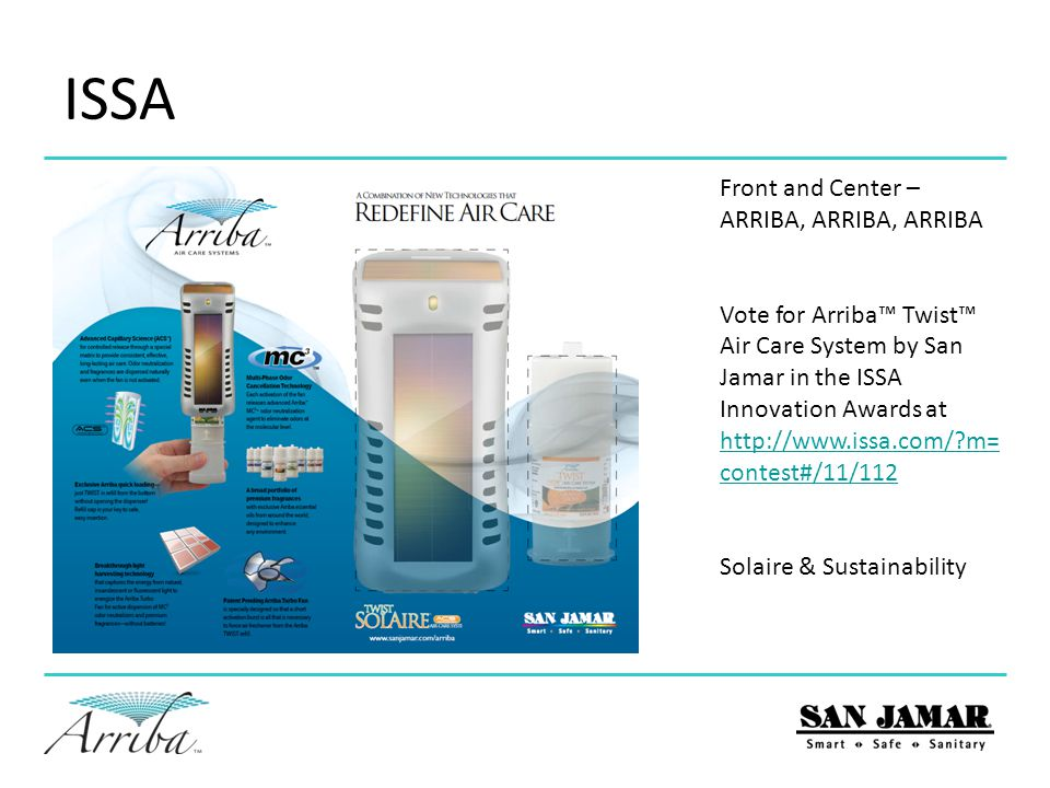 ISSA Front and Center – ARRIBA, ARRIBA, ARRIBA Vote for Arriba™ Twist™ Air Care System by San Jamar in the ISSA Innovation Awards at http://www.issa.c