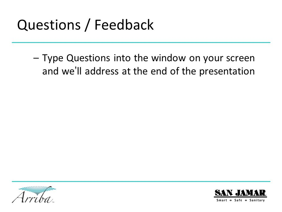 Questions / Feedback –Type Questions into the window on your screen and we'll address at the end of the presentation