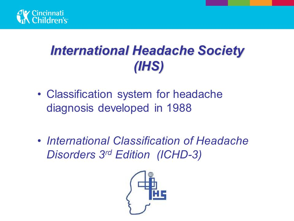 International Headache Society (IHS) Classification system for headache diagnosis developed in 1988 International Classification of Headache Disorders