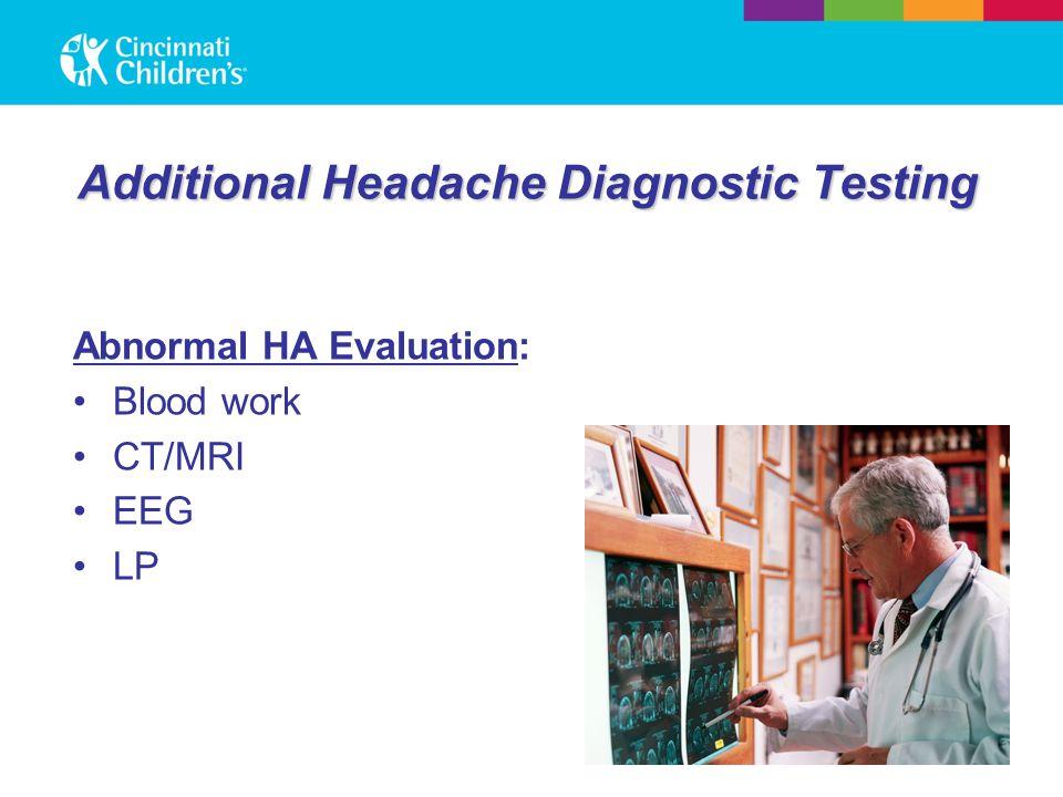 Additional Headache Diagnostic Testing Abnormal HA Evaluation: Blood work CT/MRI EEG LP
