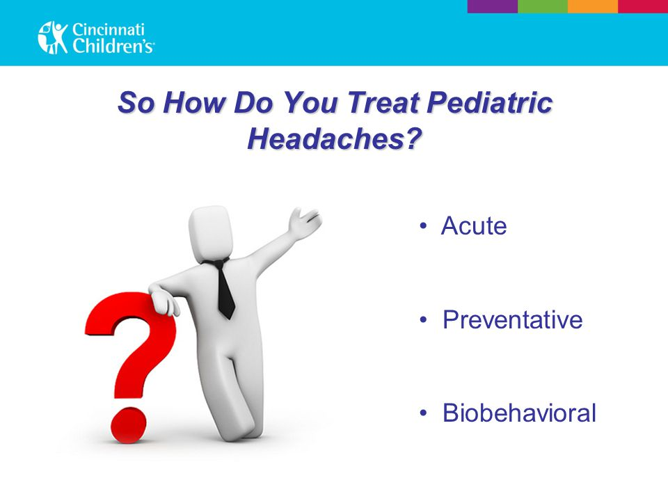 So How Do You Treat Pediatric Headaches Acute Preventative Biobehavioral