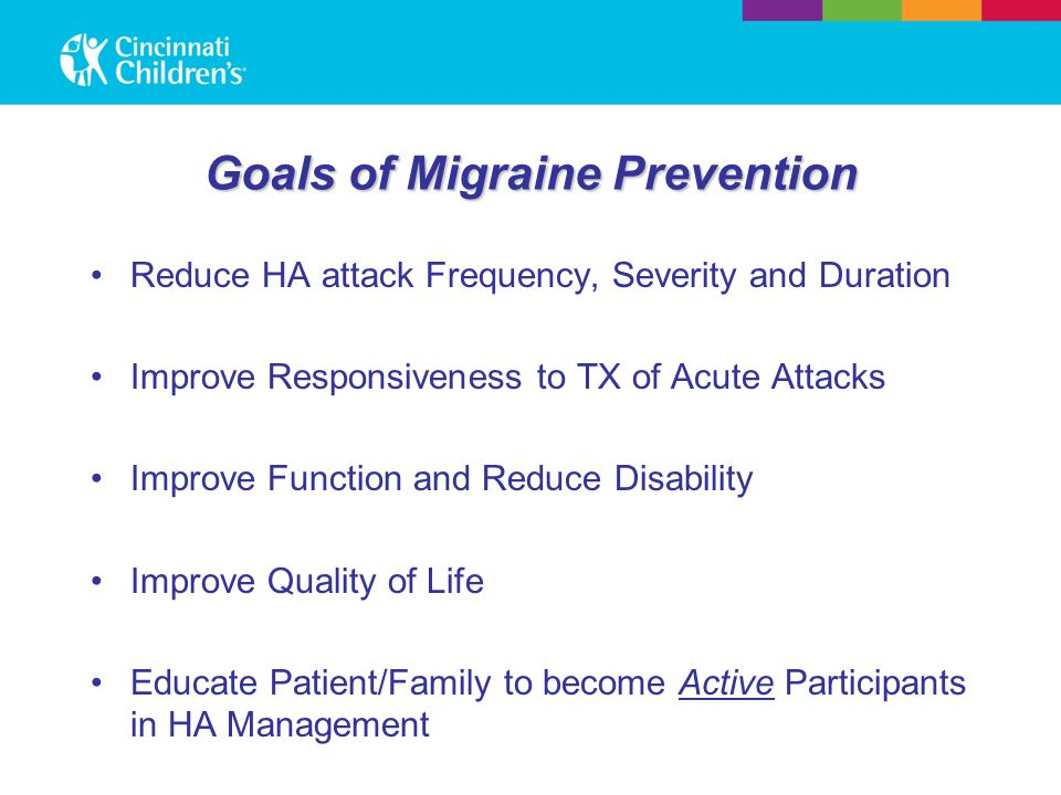 Goals of Migraine Prevention Reduce HA attack Frequency, Severity and Duration Improve Responsiveness to TX of Acute Attacks Improve Function and Redu