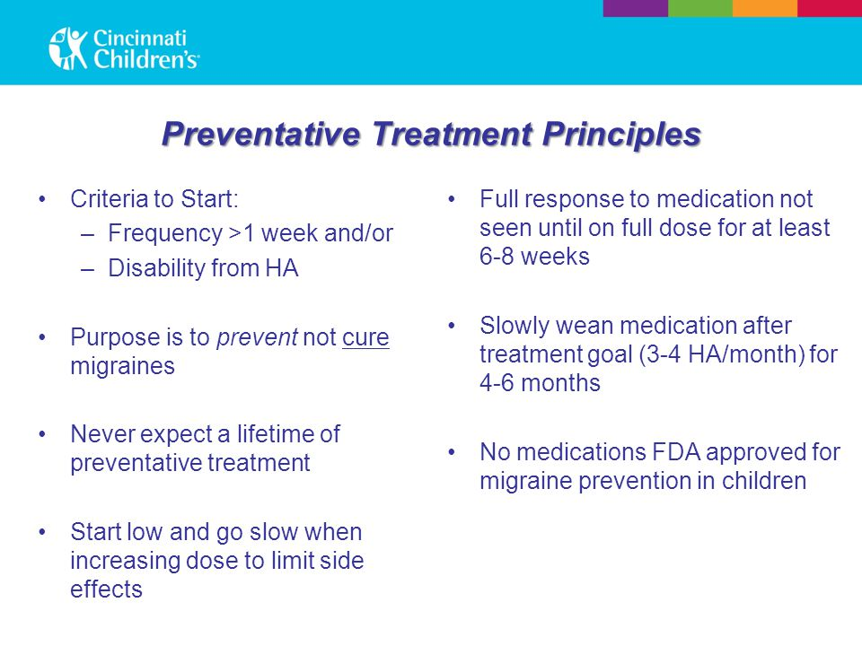 Preventative Treatment Principles Criteria to Start: –Frequency >1 week and/or –Disability from HA Purpose is to prevent not cure migraines Never expe