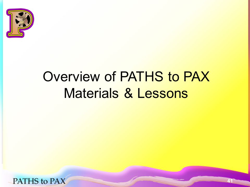 41 Overview of PATHS to PAX Materials & Lessons